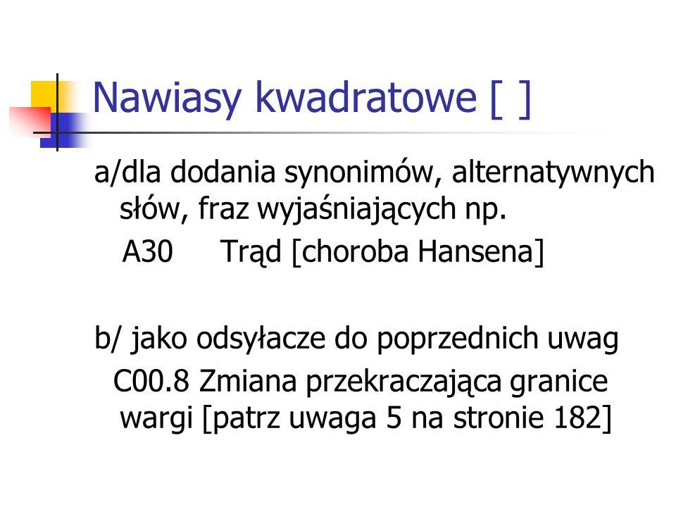 Nawiasy kwadratowe [ ] a/dla dodania synonimów, alternatywnych słów, fraz wyjaśniających np. A30 Trąd [choroba Hansena]